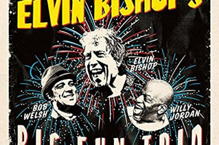 Elvin Bishop «Elvin Bishop's Big Fun Trio» (2017)