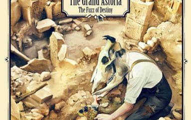"""The Grand Astoria """"The Fuzz of Destiny"""" (2017)"""